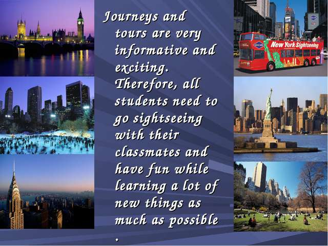 Journeys and tours are very informative and exciting. Therefore, all students...