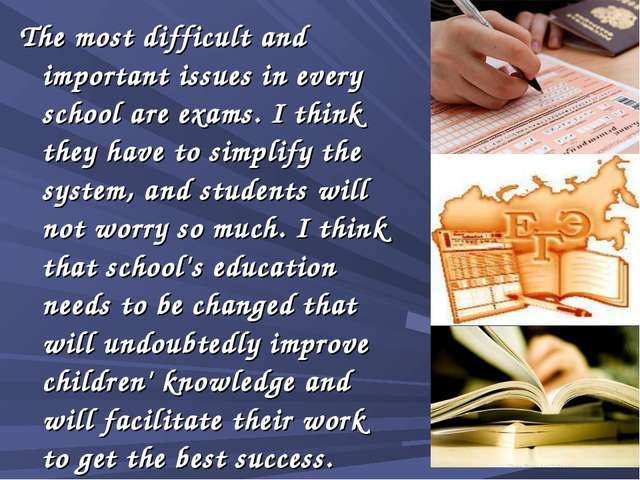 The most difficult and important issues in every school are exams. I think th...