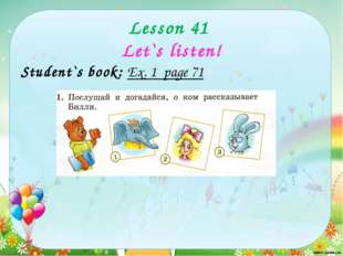 Lesson 41 Let`s listen! Student`s book: Ex. 1 page 71