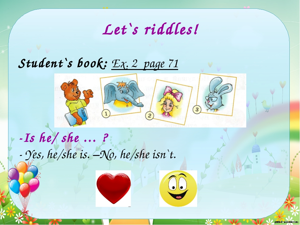 Let`s riddles! Student`s book: Ex. 2 page 71 -Is he/ she … ? - Yes, he/she is...