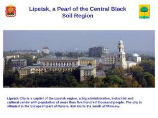 Lipetsk, a Pearl of the Central Black Soil Region Lipetsk City is a capital o