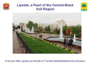 Lipetsk, a Pearl of the Central Black Soil Region In the year 2006, Lipetsk w
