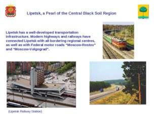 Lipetsk has a well-developed transportation infrastructure. Modern highways a