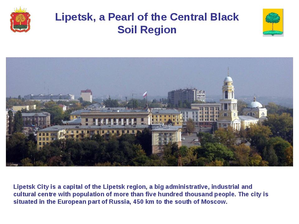 Lipetsk, a Pearl of the Central Black Soil Region Lipetsk City is a capital o...