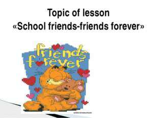 Topic of lesson «School friends-friends forever»