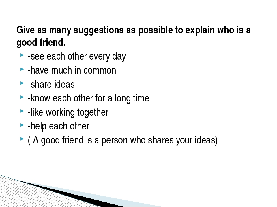 Give as many suggestions as possible to explain who is a good friend. -see ea...