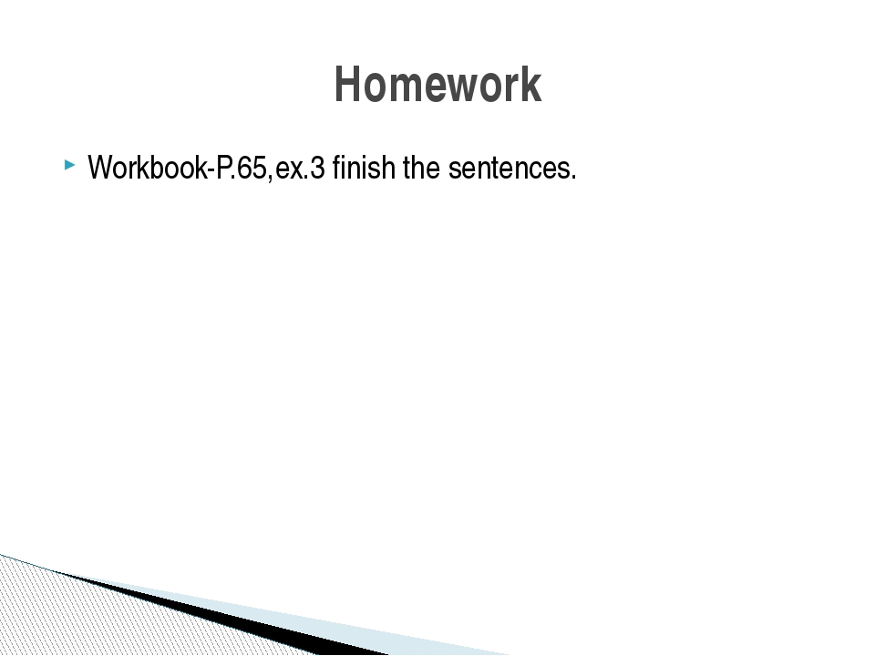 Workbook-P.65,ex.3 finish the sentences. Homework