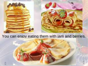   You can enjoy eating them with jam and berries.