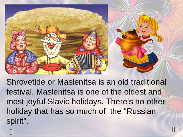   Shrovetide or Maslenitsa is an old traditional festival. Maslenitsa is on...
