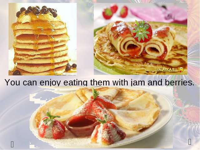   You can enjoy eating them with jam and berries.