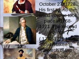... was born in Yorkshire on October 27, 1728. His first round-the-world voya
