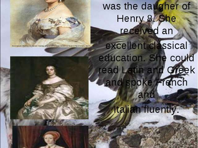 ..., the last of the Tudor, monarchs, was the daugher of Henry 8. She receive...