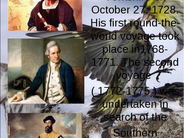 ... was born in Yorkshire on October 27, 1728. His first round-the-world voya...