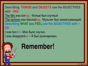 Remember! Describing THINGS and OBJECTS use the ADJECTIVES with -ING: The fi