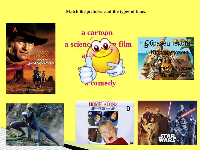 Match the pictures and the types of films. B C D E a cartoon a science ficti...