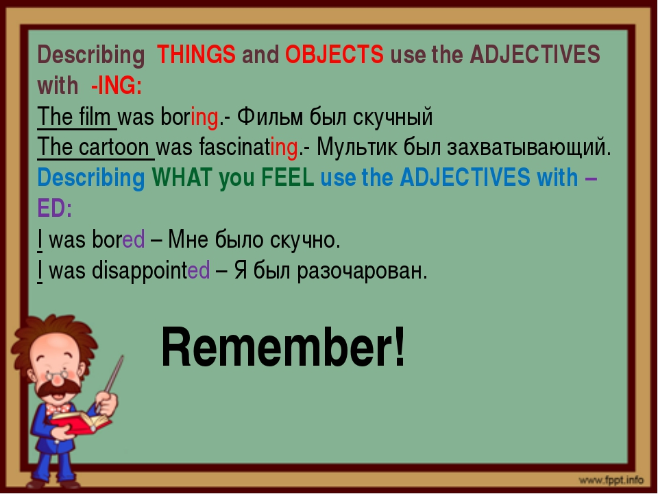 Remember! Describing THINGS and OBJECTS use the ADJECTIVES with -ING: The fi...