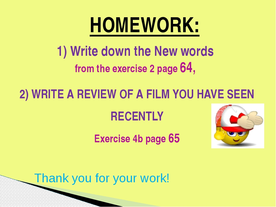 HOMEWORK: 1) Write down the New words from the exercise 2 page 64, 2) WRITE A...