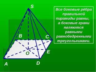 S A B C D O E Все боковые рёбра правильной пирамиды равны, а боковые грани яв
