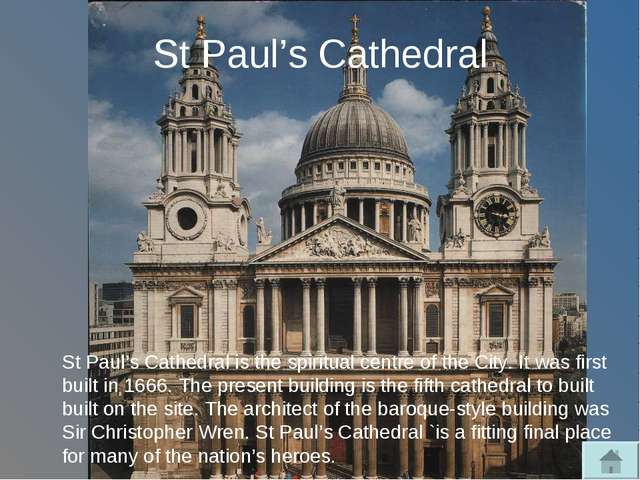 St Paul's Cathedral St Paul's Cathedral is the spiritual centre of the City....