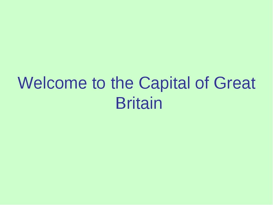 Welcome to the Capital of Great Britain