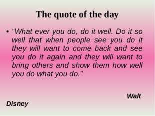 """The quote of the day """"What ever you do, do it well. Do it so well that when p"""