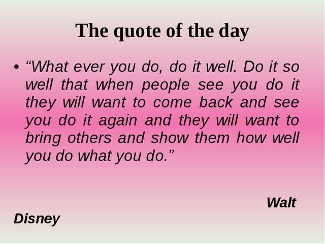 """The quote of the day """"What ever you do, do it well. Do it so well that when p..."""