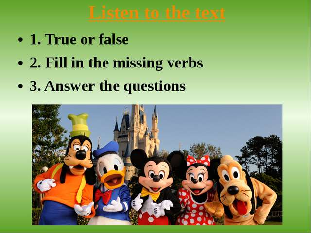 Listen to the text 1. True or false 2. Fill in the missing verbs 3. Answer th...