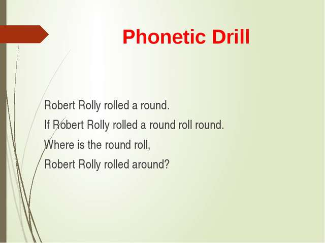 Phonetic Drill Robert Rolly rolled a round. If Robert Rolly rolled a round ro...