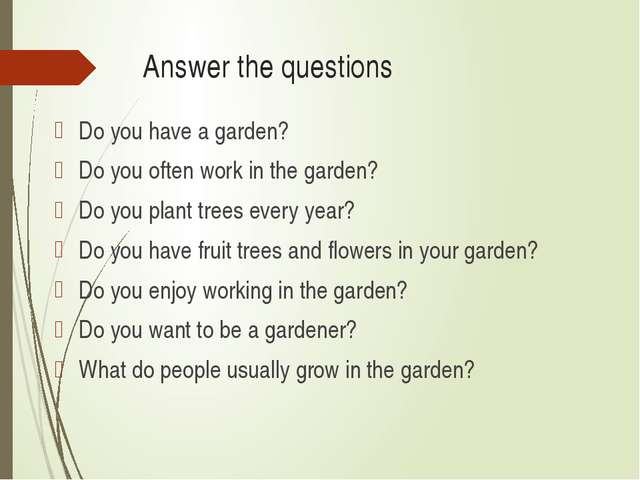 Answer the questions Do you have a garden? Do you often work in the garden? D...