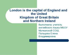 London is the capital of England and the United Kingdom of Great Britain and