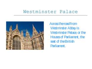 Westminster Palace Across the road from Westminster Abbey is Westminster Pala