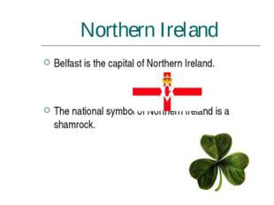 Northern Ireland Belfast is the capital of Northern Ireland. The national sym