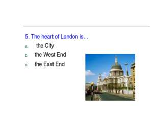 5. The heart of London is… the City the West End the East End