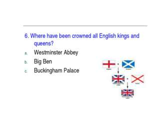 6. Where have been crowned all English kings and queens? Westminster Abbey Bi