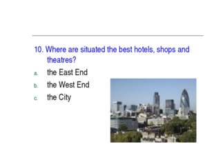 10. Where are situated the best hotels, shops and theatres? the East End the
