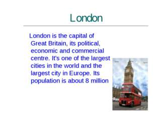 London London is the capital of Great Britain, its political, economic and co