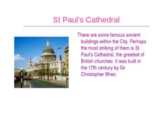 St Paul's Cathedral There are some famous ancient buildings within the City.