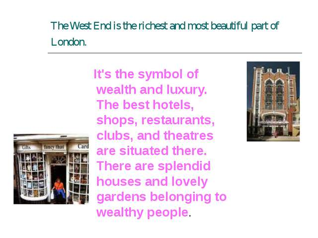 The West End is the richest and most beautiful part of London. It's the symbo...