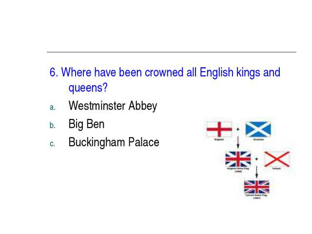 6. Where have been crowned all English kings and queens? Westminster Abbey Bi...