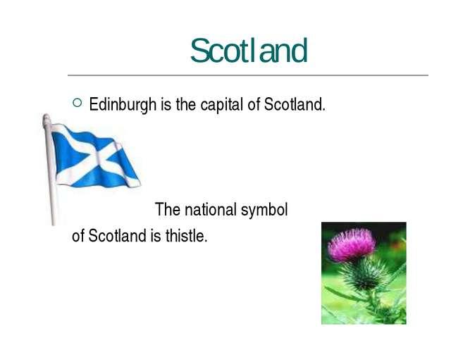 Scotland Edinburgh is the capital of Scotland. The national symbol of Scotlan...