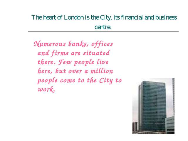 The heart of London is the City, its financial and business centre. Numerous...