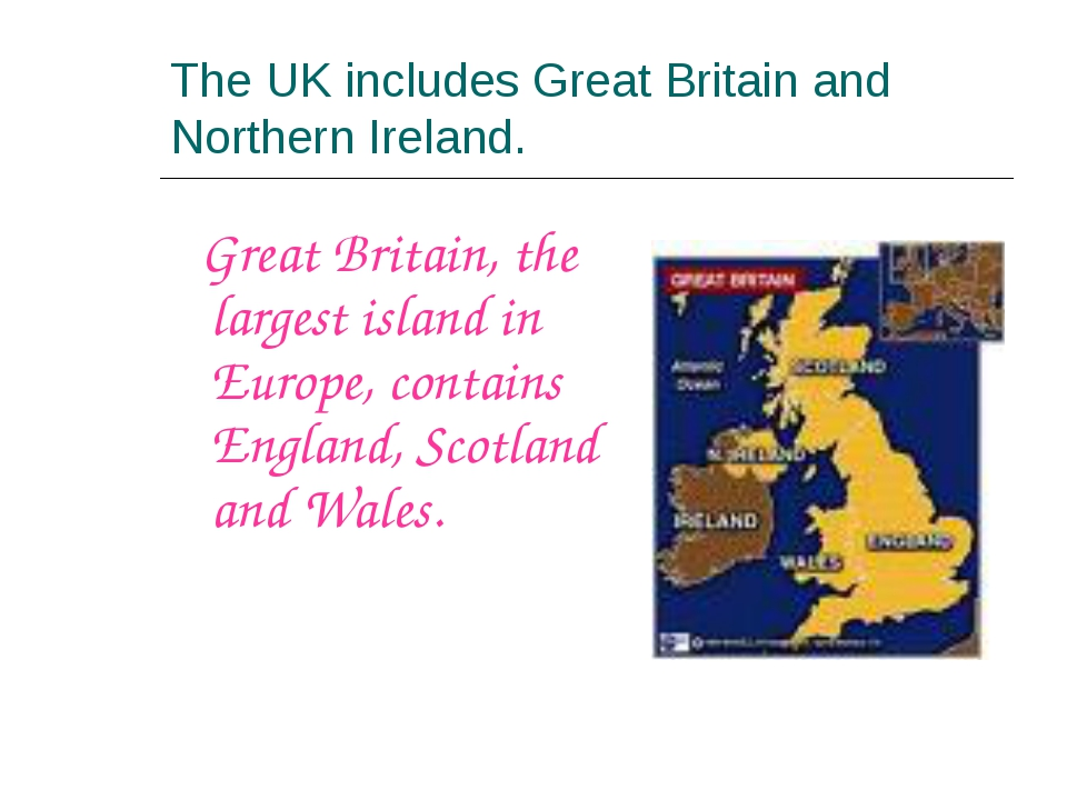 The UK includes Great Britain and Northern Ireland. Great Britain, the larges...