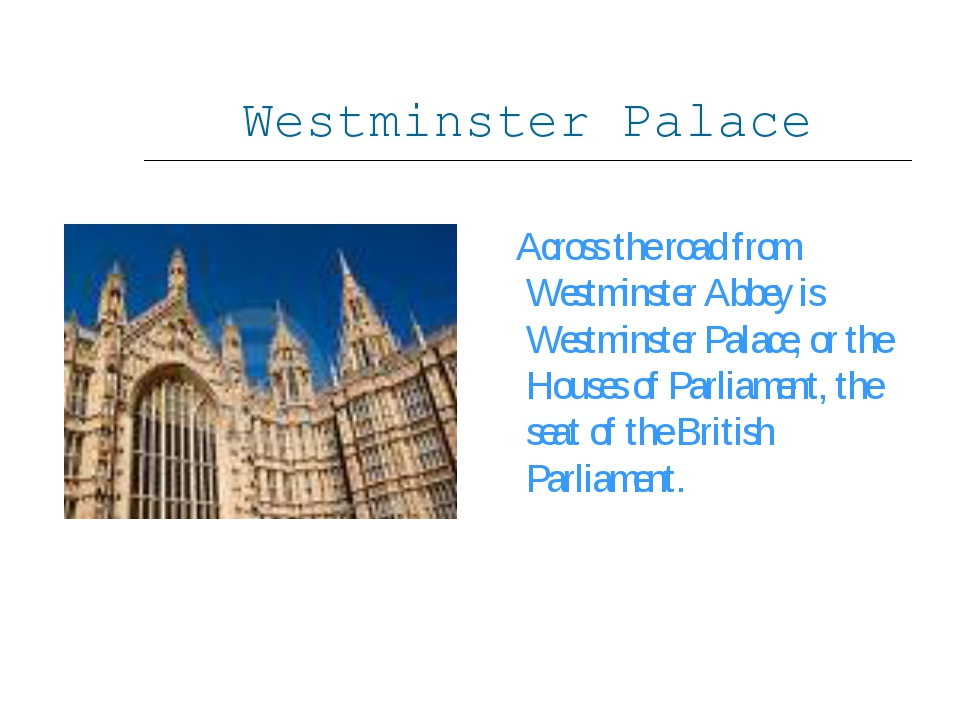 Westminster Palace Across the road from Westminster Abbey is Westminster Pala...