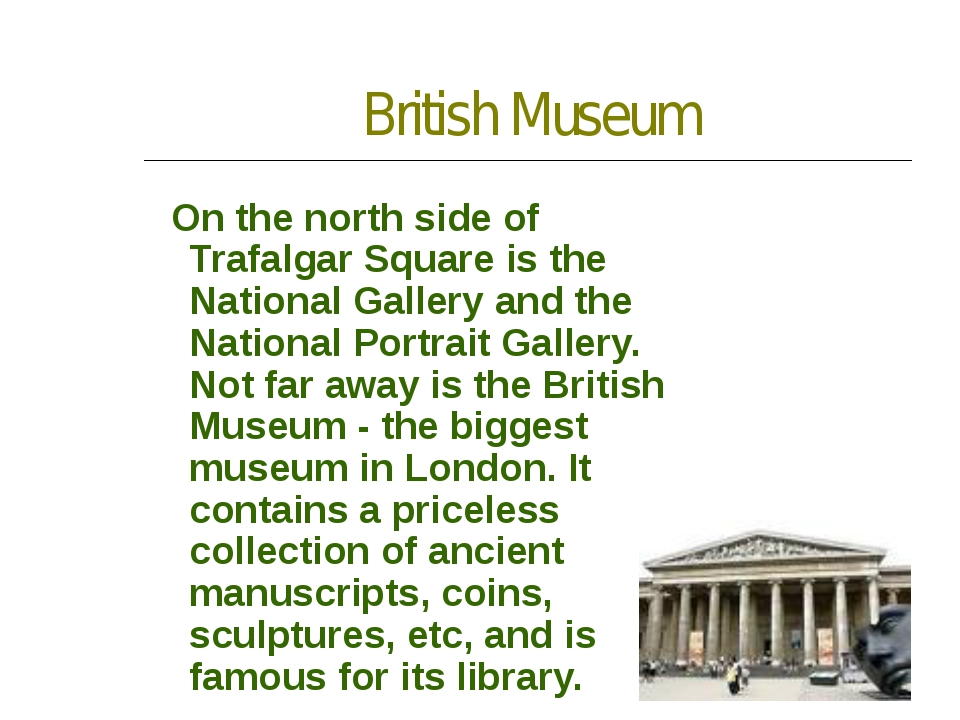 British Museum On the north side of Trafalgar Square is the National Gallery...