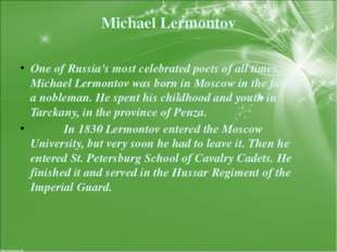 Michael Lermontov One of Russia's most celebrated poets of all times, Michael