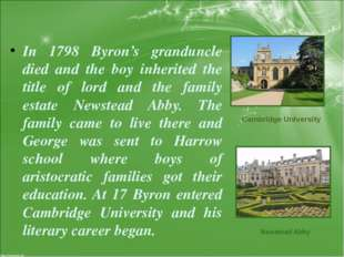 In 1798 Byron's granduncle died and the boy inherited the title of lord and t
