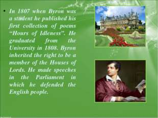 In 1807 when Byron was a student he published his first collection of poems ""