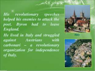His revolutionary speeches helped his enemies to attack the poet. Byron had t
