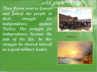 Then Byron went to Greece and joined the people in their struggle for indepen