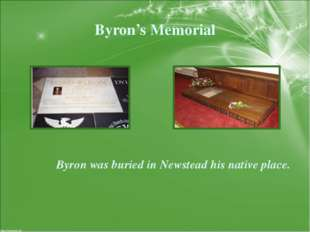 Byron's Memorial Byron was buried in Newstead his native place.
